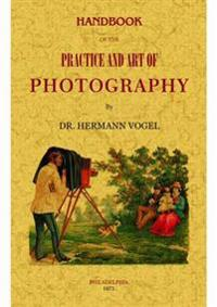 Handbook of the Practice and Art of Photography