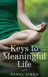 Keys to Meaningful Life: Find Peace, Happiness, Clarity, and Purpose in Life