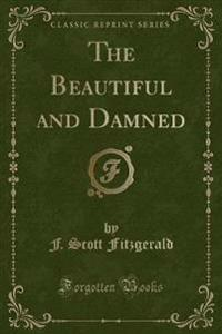 The Beautiful and Damned (Classic Reprint)
