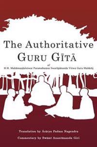 The Authoritative Guru Gita: Of Mahamandaleshwar Paramahamsa Swarupananda Vishwa Guru Maharaj