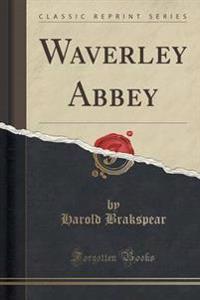 Waverley Abbey (Classic Reprint)