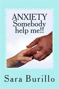 Anxiety Somebody Help Me!!: How to Eliminate Stress and Anxiety and Obtain Happiness and Well Being