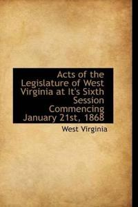 Acts of the Legislature of West Virginia at It's Sixth Session Commencing January 21st, 1868