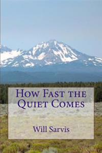 How Fast the Quiet Comes