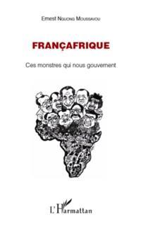 Francafrique - ces monstres qui nous gouvernent