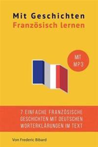 Mit Geschichten Franzosisch Lernen: Verbessere Dein Franzosisches Lese- Und Horverstandnis