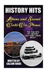 The Fun Bits of History You Don't Know about Athens and Second World War Planes: Illustrated Fun Learning for Kids