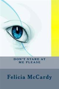 Don't Stare at Me Please