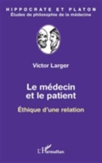 Le medecin et le patient - ethique d'une relation