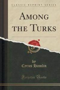 Among the Turks (Classic Reprint)