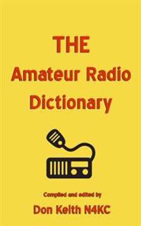 The Amateur Radio Dictionary: The Most Complete Glossary of Ham Radio Terms Ever Compiled