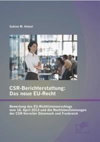 CSR-Berichterstattung - Das neue EU-Recht: Bewertung des EU-Richtlinienvorschlags vom 16. April 2013 und die Rechtsbestimmungen der CSR-Vorreiter Danemark und Frankreich