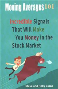 Moving Averages 101: Incredible Signals That Will Make You Money in the Stock Market