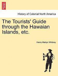 The Tourists' Guide Through the Hawaian Islands, Etc.