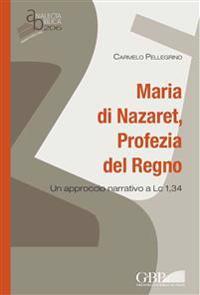 Maria Di Nazaret, Profezia del Regno: Un Approccio Narrativo a LC 1,34