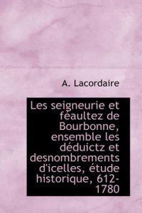 Les Seigneurie Et F Aultez de Bourbonne, Ensemble Les D Duictz Et Desnombrements D'Icelles, Tude Hi