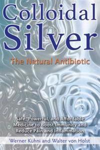 Colloidal Silver: The Natural Antibiotic
