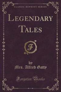 Legendary Tales (Classic Reprint)