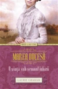 Marea ducesa. O viata sub semnul iubirii