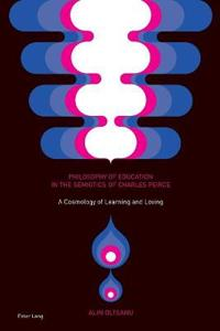 Philosophy of Education in the Semiotics of Charles Peirce: A Cosmology of Learning and Loving