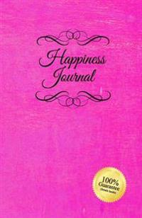 Happiness Journal (Pink): Six Surprisingly Simple Daily Practices That Will Change Your Life in 30 Days or Less.