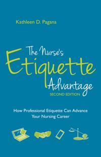 Nurse's Etiquette Advantage, Second Edition: How Professional Etiquette Can Advance Your Nursing Career