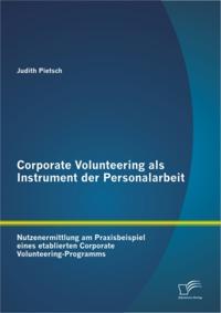 Corporate Volunteering als Instrument der Personalarbeit: Nutzenermittlung am Praxisbeispiel eines etablierten Corporate Volunteering-Programms