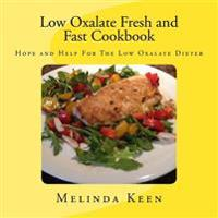 Low Oxalate Fresh and Fast Cookbook: Hope and Help for the Low Oxalate Dieter