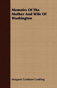 Memoirs of the Mother and Wife of Washington