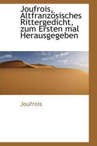 Joufrois, Altfranz Sisches Rittergedicht, Zum Ersten Mal Herausgegeben