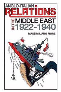 Anglo-Italian Relations in the Middle East, 1922-1940