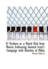 El Puchero or a Mixed Dish from Mexico Embracing General Scott's Campaign with Sketches of Milita