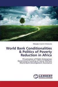 World Bank Conditionalities & Politics of Poverty Reduction in Africa