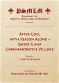After God, with Reason Alone - Saikat Guha Commemorative Volume (Volume 8