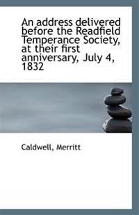 An Address Delivered Before the Readfield Temperance Society, at Their First Anniversary, July 4, 18