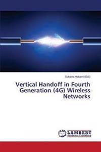 Vertical Handoff in Fourth Generation (4g) Wireless Networks