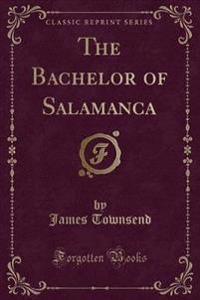 The Bachelor of Salamanca (Classic Reprint)