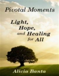 Pivotal Moments: Light, Hope, and Healing for All