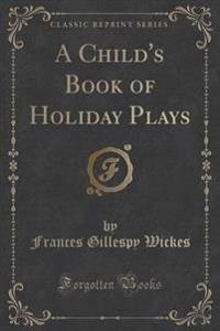A Child's Book of Holiday Plays (Classic Reprint)