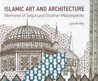 Islamic Art and Architecture: Memories of Seljuk and Ottoman Masterpieces