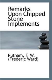 Remarks Upon Chipped Stone Implements