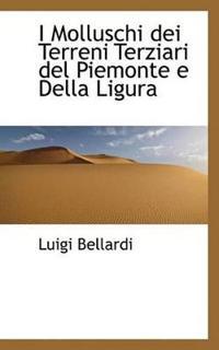 I Molluschi Dei Terreni Terziari del Piemonte E Della Ligura