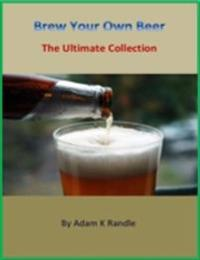 Brew Your Own Beer - The Ultimate Collection
