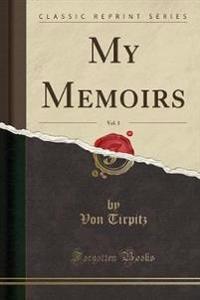 My Memoirs, Vol. 1 (Classic Reprint)
