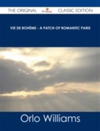 Vie de Boheme - A Patch of Romantic Paris - The Original Classic Edition
