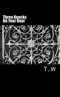 Three Knocks on Your Door: (and I Come to You)