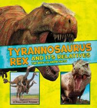 Tyrannosaurus rex and its relatives - the need-to-know facts