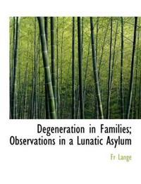 Degeneration in Families; Observations in a Lunatic Asylum