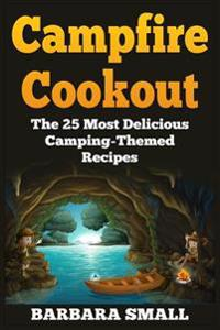 Campfire Cookout: The 25 Most Delicious Camping-Themed Recipes