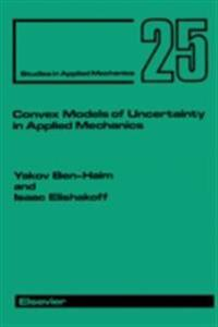 Convex Models of Uncertainty in Applied Mechanics